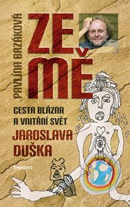 Ze mě - Cesta blázna a vnitřní svět Jaroslava Duška