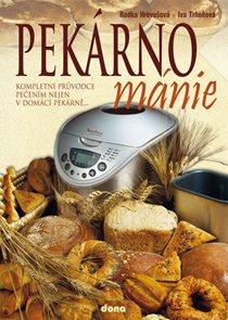 Pekárnománie - Kompletním průvodce pečením nejen v domácím pekárně...