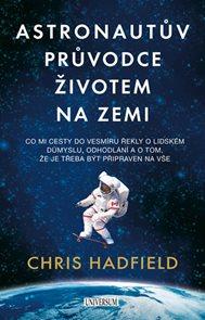 Astronautův průvodce životem na Zemi - Co mi cesty do vesmíru řekly o lidském důmyslu, odhodlání a o