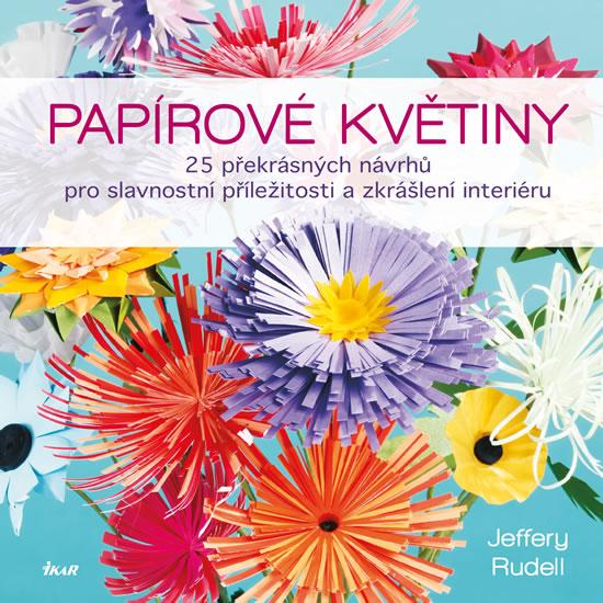 Papírové květiny - 25 překrásných návrhů pro slavnostní příležitosti a zkrášlení interiéru - Rudell Jeffery