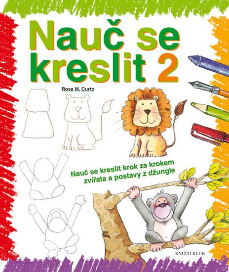 Nauč se kreslit 2 - Nauč se kreslit krok za krokem zvířata a postavy z džungle - Curto Rosa M.