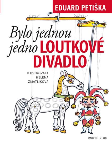 Bylo jednou jedno loutkové divadlo - Petiška Eduard, Zmatlíková Helena