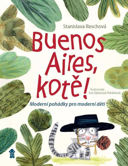 Buenos Aires, kotě! Moderní pohádky pro moderní děti - Reschová Stanislava