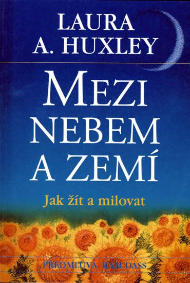 Mezi nebem a zemí - Jak žít a milovat - Huxley Aldous