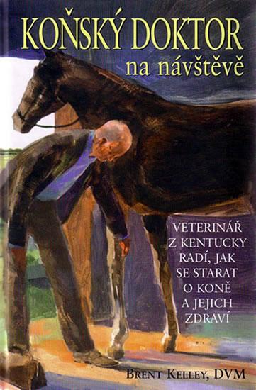 Koňský doktor na návštěvě - Veterinář s Kentucky radí, jak se starat o koně a jejich zdraví - Kelley Brent, DVM