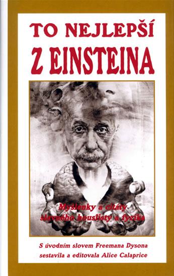 To nejlepší z Einsteina - Myšlenky a citáty slavného houslisty a fyzika - Calaprice Alice