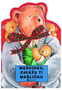 Medvídku,zavážu ti mašličku!