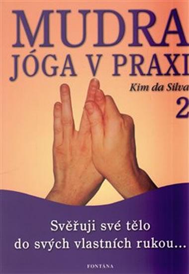 Mudra jóga v praxi 2 - Svěřuji své tělo do svých vlastních rukou... - da Silva Kim