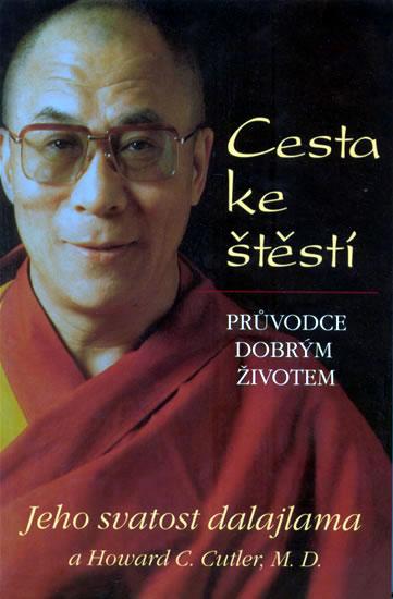Cesta ke štěstí - Průvodce dobrým životem - Jeho Svatost Dalajlama