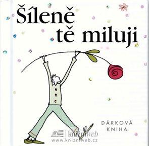 Šíleně tě miluji - dárková kniha