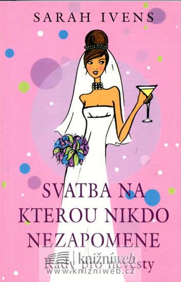 Svatba, na kterou nikdo nezapomene - Ivens Sarah
