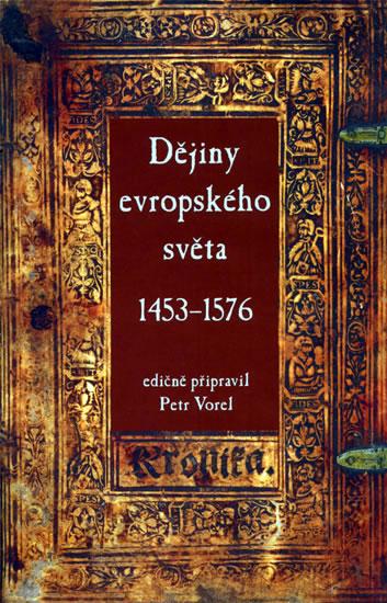Dějiny evropského světa 1453–1576 - Vorel Petr