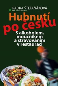 Hubnutí po česku - S alkoholem, moučníkem a stravováním v restauraci