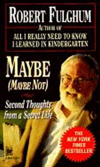 Maybe:Second Thoughts on a Secret Life - Fulghum Robert