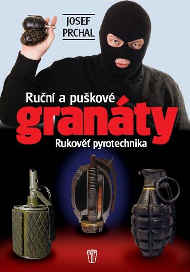Ruční a puškové granáty - Rukověť pyrotechnika - Prchal Josef