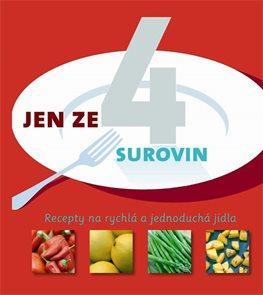 Jen ze 4 surovin - Recepty na rychlá a jednoduchá jídla
