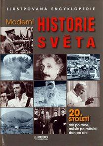 Moderní historie světa 20. století - Ilustrovaná encyklopedie