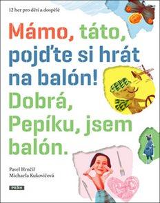 Mámo, táto, pojďte si hrát na balón! Dobrá, Pepíku, jsem balón!