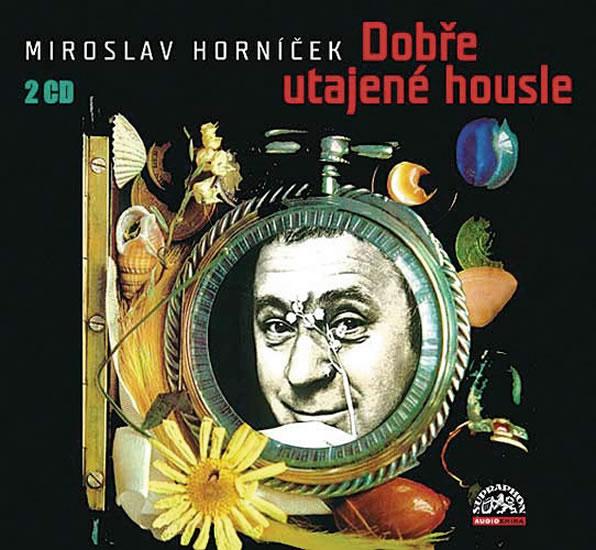 Horníček Miroslav - Dobře utajené housle 2CD, mluvené slovo - Horníček Miroslav