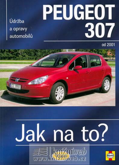 Peugeot 307 - Jak na to? od 2001 - 89. - 2. vydání - Randall Martynn