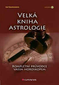 Velká kniha astrologie - Kompletní průvodce vaším horoskopem