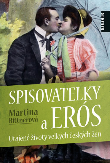 Spisovatelky a Erós. Utajené životy velkých českých žen - Bittnerová Martina