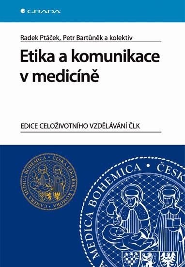 Etika a komunikace v medicíně - Ptáček Radek, Bartůněk Petr,