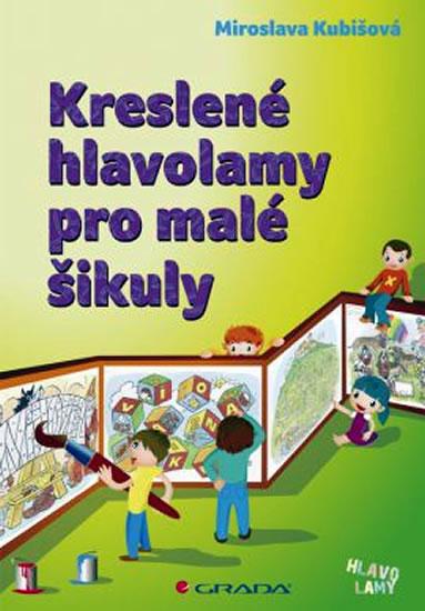 Kreslené hlavolamy pro malé šikuly - Kubišová Miroslava