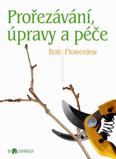 Prořezávání, úpravy a péče - Biozahrada - Flowerdew Bob - 16x20 cm