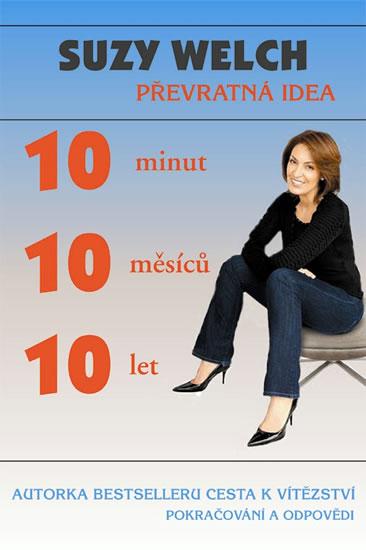10 minut, 10 měsíců, 10 let - Převratná idea - Welch Suzy