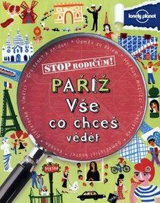 Stop rodičům! Paříž - vše, co chceš vědět