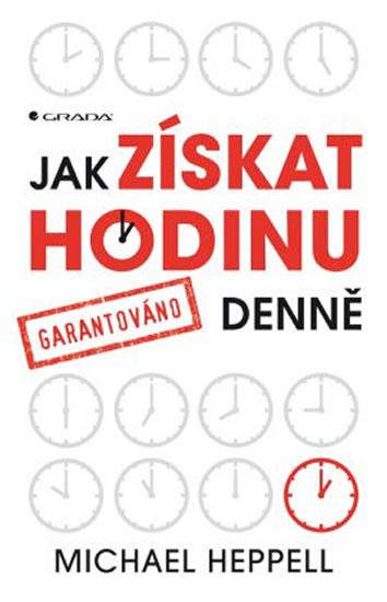 Grada Publishing, a.s. Jak získat hodinu denně - garantováno - Heppell Michael