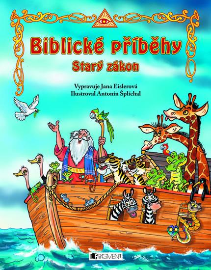 Biblické příběhy – Starý zákon - Antonín Šplíchal, Jana Eislerová - 22x28 cm