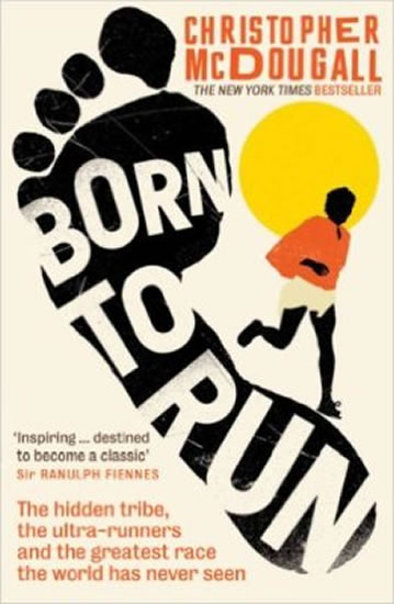 Born To Run: The Hidden Tribe, The Ultra-Runners, And The Greatest Race The World Has Never Seen - McDougall Christopher