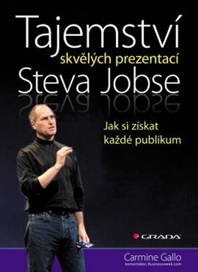 Tajemství skvělých prezentací Steva Jobse - Jak si získat každé publikum - Gallo Carmine