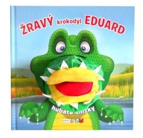 Žravý krokodýl Eduard - Hubaté knížky