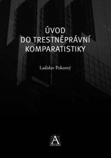 Úvod do trestněprávní komparatistiky - Pokorný Ladislav