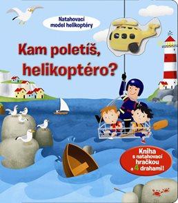 Kam poletíš, helikoptéro? - Kniha s natahovací hračkou a 4 drahami!