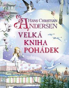 Hans Christian Andersen - Velká kniha pohádek