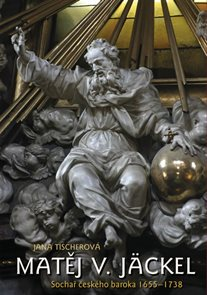 Matěj V. Jäckel - Sochař českého baroka 1655–1738