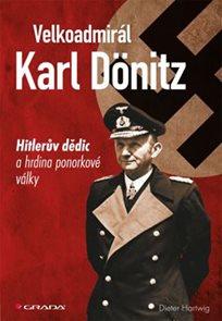 Velkoadmirál Karl Dönitz - Hitlerův dědic a hrdina ponorkové války