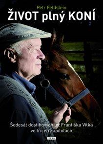 Život plný koní - Šedesát let Františka Vítka ve třiceti kapitolách