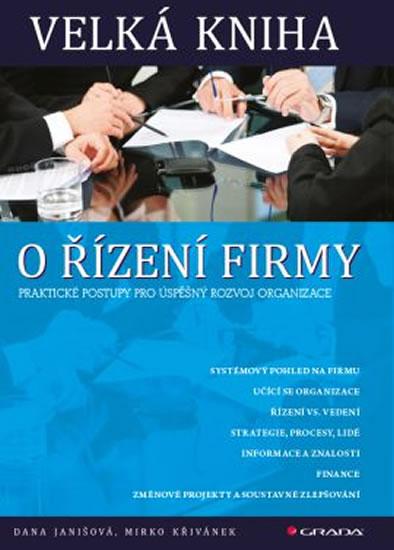 Velká kniha o řízení firmy - Praktické postupy pro úspěšný rozvoj firmy (1) - Janišová Dana, Křivánek Mirko,