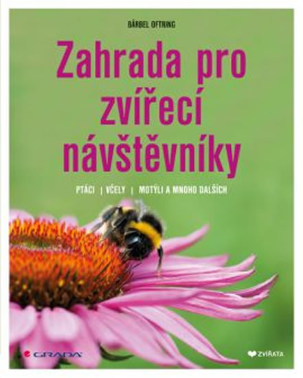 Zahrada pro zvířecí návštěvníky - Ptáci, včely, motýli a mnoho dalších - Oftringová Bärbel - 17x21 cm