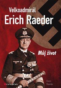 Velkoadmirál Erich Raeder - Můj život