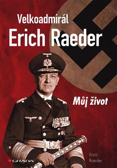 Velkoadmirál Erich Raeder - Můj život - Reader Erich