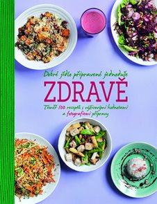 Dobré jídlo připravené jednoduše zdravě - Téměř 100 receptů s výživovými hodnotami a fotografiemi př