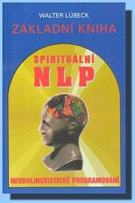 Základní kniha spirituální NLP - Neurolingvistické programování