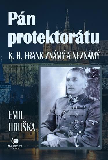 Pán protektorátu - K. H. Frank známý a neznámý - Hruška Emil