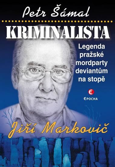 Kriminalista Jiří Markovič - Legenda pražské mordparty deviantům na stopě - Šámal Petr